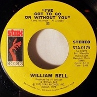 William Bell - I've Got To Go On Without You / You've Got The Kind Of Love I Need