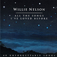 Willie Nelson - All The Songs I've Loved Before - 40 Unforgettable Songs