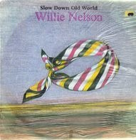 Willie Nelson - Slow Down Old World