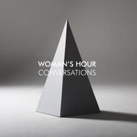 Woman's Hour - Conversations