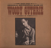 Woody Guthrie - Original Recordings Made By Woody Guthrie 1940-1946