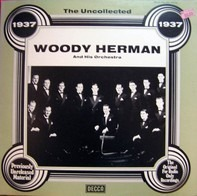 Woody Herman And His Orchestra - 1937 - The Uncollected