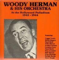 Woody Herman & His Orchestra - At The Hollywood Palladium 1942-1944