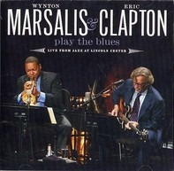 Wynton Marsalis & Eric Clapton - Wynton Marsalis & Eric Clapton Play The Blues - Live From Lincoln Center