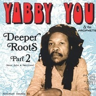 Yabby You & The Prophets - Deeper Roots Part 2