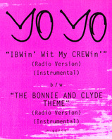 Yo Yo, Yo-Yo - IBWin' With My CREWin' / The Bonnie And Clyde Theme