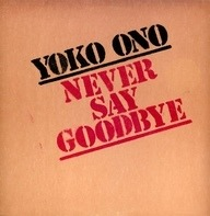 Yoko Ono - Never Say Goodbye / Loneliness