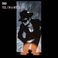 Yoko Ono - Yes,I'm A Witch Too