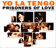 Yo La Tengo - Prisoners Of Love (A Smattering Of Scintillating Senescent Songs 1985-2003)