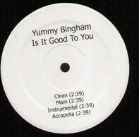 Yummy Bingham - Is It Good To You