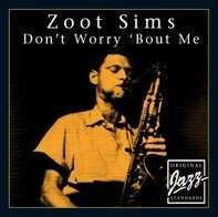 Zoot Sims - Don'T Worry Bout Me