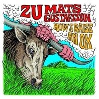 Zu/Mats Gustafsson - How to Raise an Ox