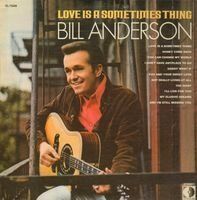 Bill Anderson - Love Is a Sometimes Thing