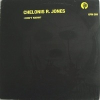 Chelonis R. Jones - I Don't Know?