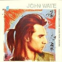 John Waite - These Times Are Hard for Lovers