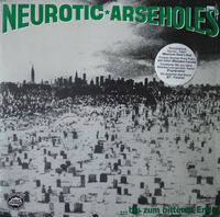 Neurotic Arseholes - ... Bis Zum Bitteren Ende