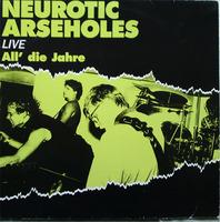 Neurotic Arseholes - Live...All' Die Jahre
