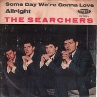 The Searchers - Alright / Some Day We're Gonna Love Again