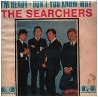 The Searchers - I'm Ready / Don't You Know Why