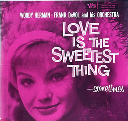 Woody herman . frank de vol and his orchestra love is the sweetest thing    sometimes 2