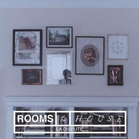 la dispute - The Rooms of the House