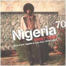 Eji Oyewole - Nigeria 70 (Sweet Times: Afro-Funk, Highlife & Juju From 1970s Lagos)