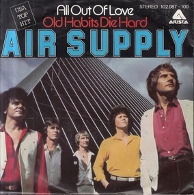 Air Supply - All Out Of Love / Old Habits Die Hard