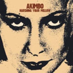 Akimbo - HARSHING YOUR MELLOW