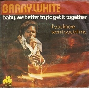 Barry White - Baby, We Better Try To Get It Together / If You Know, Won't You Tell Me
