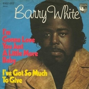 Barry White - I'm gonna love you just a little bit more baby / I've got so much to give