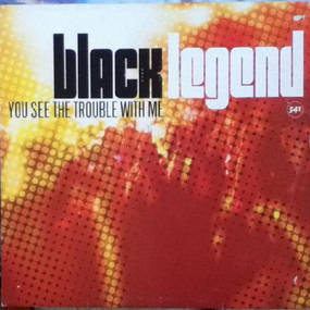 Black Legend - You See the Trouble with Me