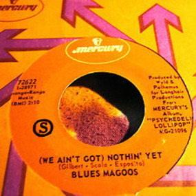 The Blues Magoos - (We Ain't Got) Nothin' Yet / Gotta Get Away