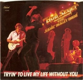 Bob Seger & the Silver Bullet Band - Tryin' To Live My Life Without You