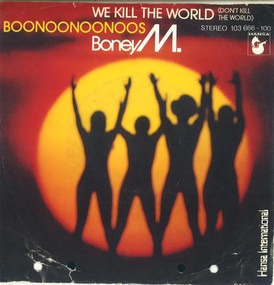Boney M. - We Kill The World (Don't Kill The World) / Boonoonoonoos
