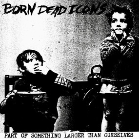 Born Dead Icons - Part Of Something Larger Than Ourselves
