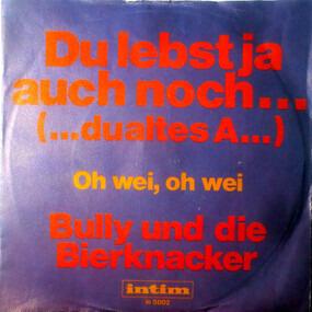 Bully und die Bierknacker - Du Lebst Ja Auch Noch (...Du Altes A.....)