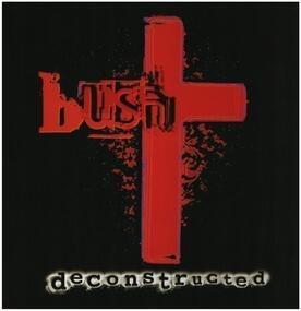 Bush - Deconstructed