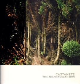 Castanets - Texas Rose, the Thaw & the Beasts