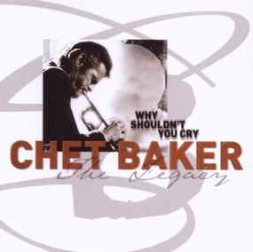 Chet Baker - The Legacy - Vol. 3 - Why Shouldn't You Cry