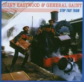 Clint Eastwood & General Saint - Stop That Train