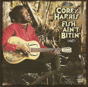 Corey Harris - Fish Ain't Bitin'