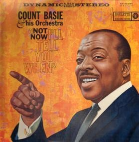 Count Basie - Not Now, I'll Tell You When