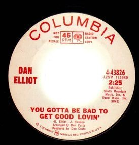 Dan Elliot - You Gotta Be Bad To Get Good Lovin' / It Don't Bother Me