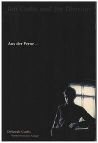Deborah Curtis - Aus der Ferne. Ian Curtis und Joy Division