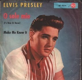 Elvis Presley - O Sole Mio / Make Me Know It