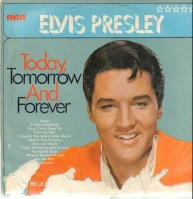 Elvis Presley - Today, Tomorrow And Forever