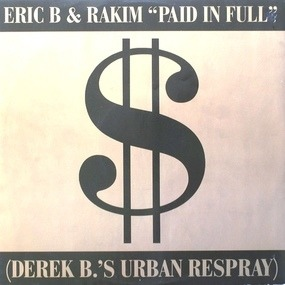 Eric B. and Rakim - Paid In Full (Derek B.'s Urban Respray)