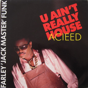 Farley 'Jackmaster' Funk - U Ain't Really Acieed (House)