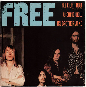 Free - All Right Now (Long Version) / Wishing Well / My Brother Jake