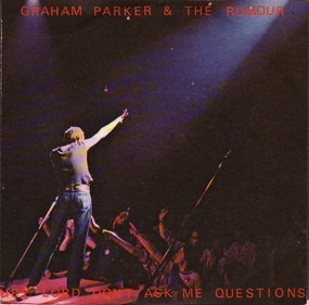 Graham Parker & the Rumour - Hey Lord, Don't Ask Me Questions